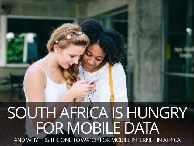 SOUTH AFRICA IS HUNGRY FOR MOBILE DATA AND WHY IT IS THE ONE TO WATCH FOR MOBILE INTERNET IN AFRICA