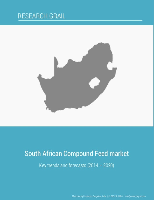 RESEARCH GRAIL South African Compound Feed market Key trends and forecasts (2014 – 2020) Meticulously Curated in Bangalore...