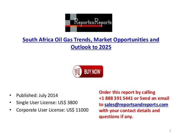 South Africa Oil Gas Trends, Market Opportunities and Outlook to 2025 • Published: July 2014 • Single User License: US$ 38...