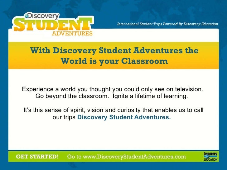 Experience a world you thought you could only see on television.  Go beyond the classroom.  Ignite a lifetime of learning....