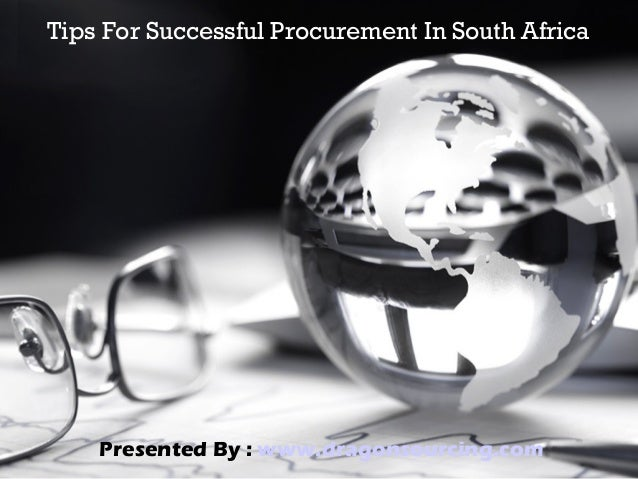 Tips For Successful Procurement In South Africa Presented By : www.dragonsourcing.com