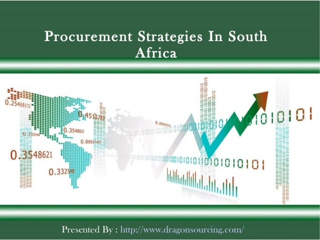 Presented By : http://www.dragonsourcing.com/ Procurement Strategies In South Africa