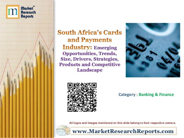 South Africa's Cards and Payments Industry: Emerging Opportunities, Trends, Size, Drivers, Strategies, Products and Competitive Landscape