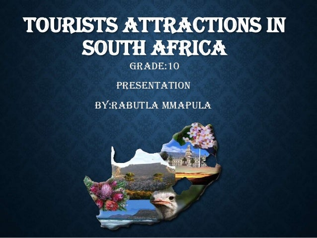 TOURISTS ATTRACTIONS IN SOUTH AFRICA GRADE:10  PRESENTATION BY:RABUTLA MMAPULA