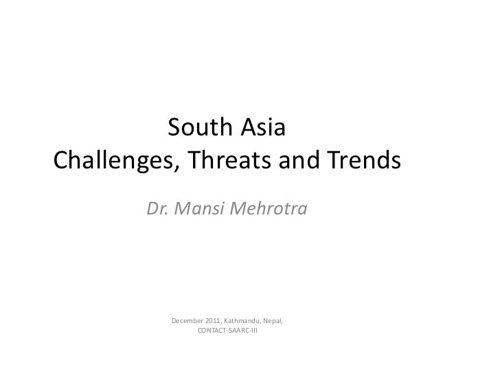 South AsiaChallenges, Threats and Trends        Dr. Mansi Mehrotra          December 2011, Kathmandu, Nepal,              ...