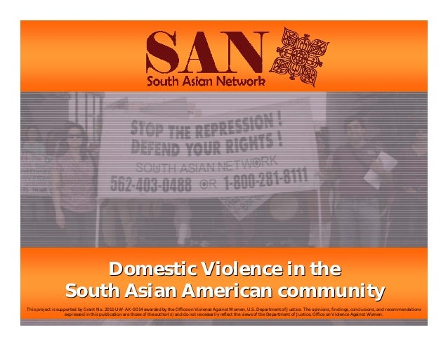 Domestic Violence in theDomestic Violence in the South Asian American communitySouth Asian American community This project...