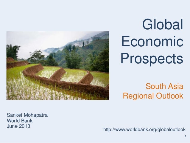 1Sanket MohapatraWorld BankJune 2013GlobalEconomicProspectsSouth AsiaRegional Outlookhttp://www.worldbank.org/globaloutlook