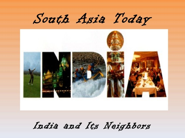 South Asia Today India and Its Neighbors