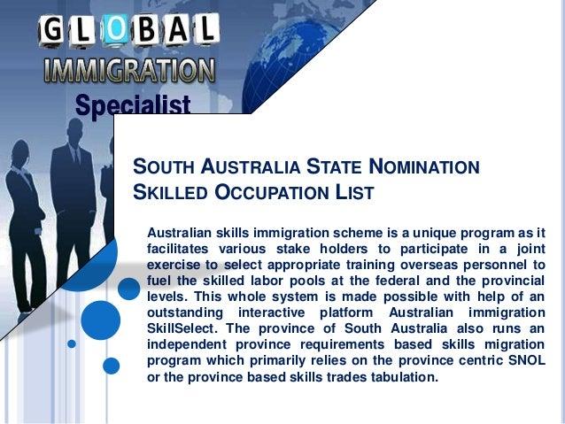 SOUTH AUSTRALIA STATE NOMINATION SKILLED OCCUPATION LIST Australian skills immigration scheme is a unique program as it fa...