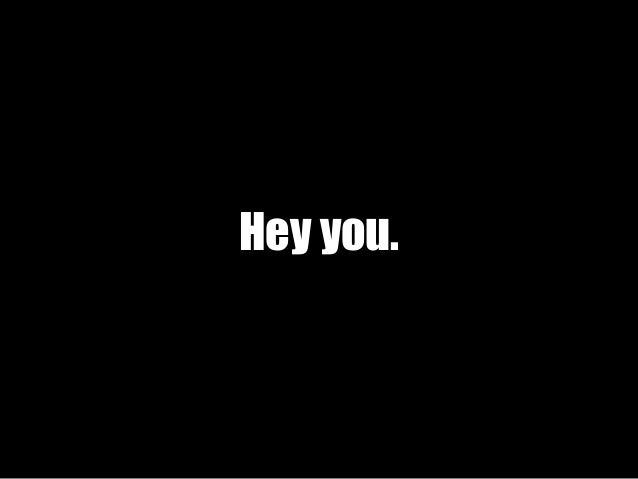 Hey you.