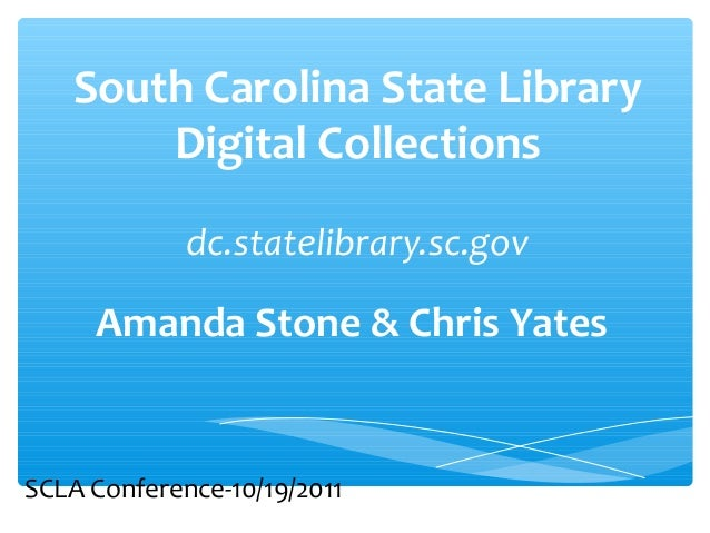 South Carolina State LibraryDigital Collectionsdc.statelibrary.sc.govAmanda Stone & Chris YatesSCLA Conference-10/19/2011