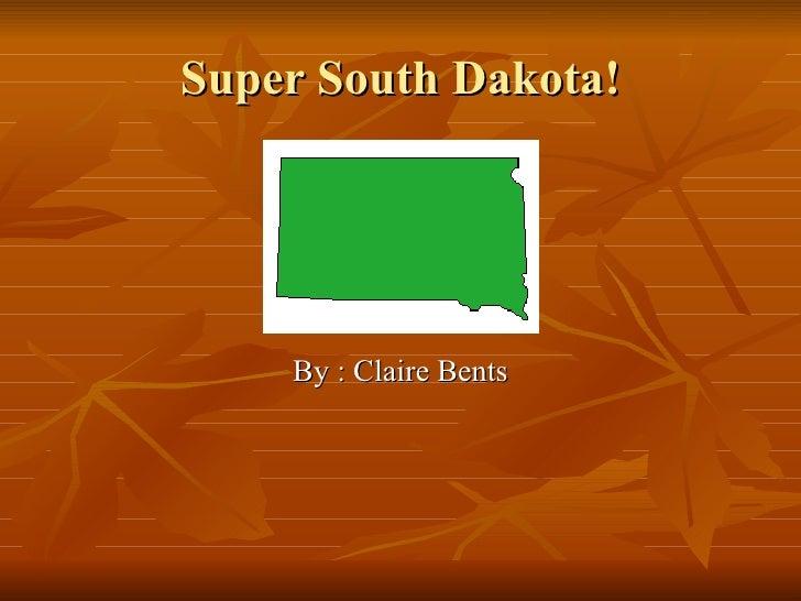 Super South Dakota! <ul><li>By : Claire Bents </li></ul>