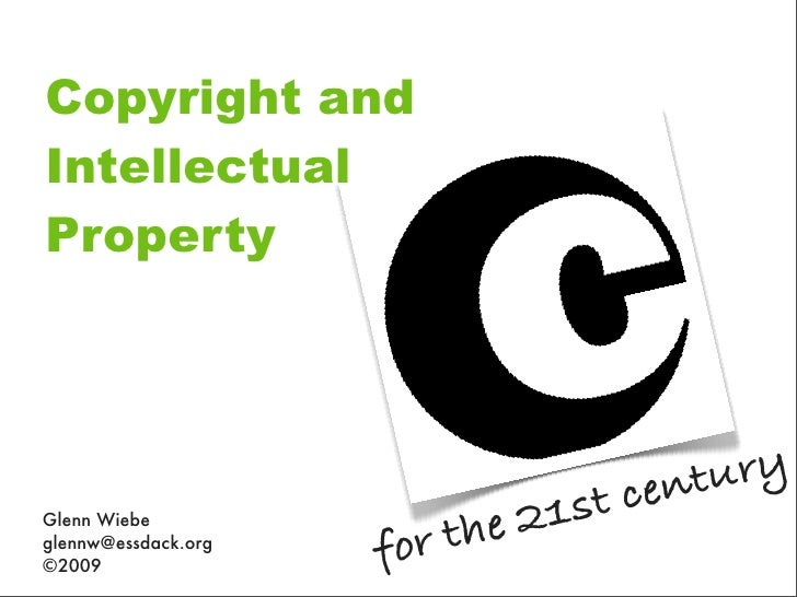 Copyright and Intellectual Property                                     t cen tury Glenn Wiebe                          th...