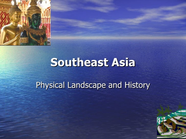 Southeast Asia Physical Landscape and History