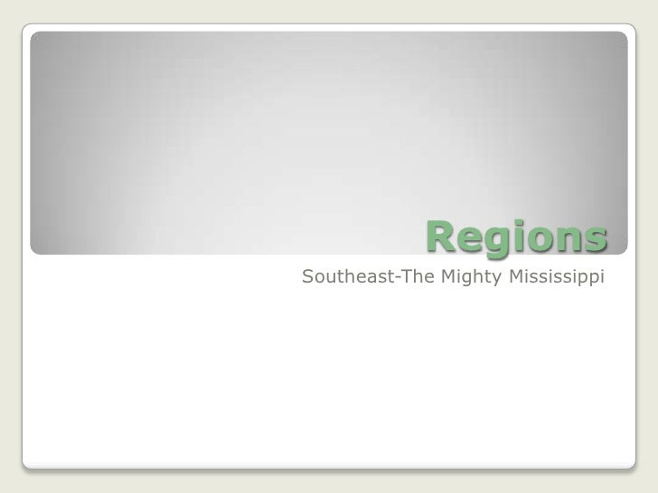 Regions<br />Southeast-The Mighty Mississippi<br />