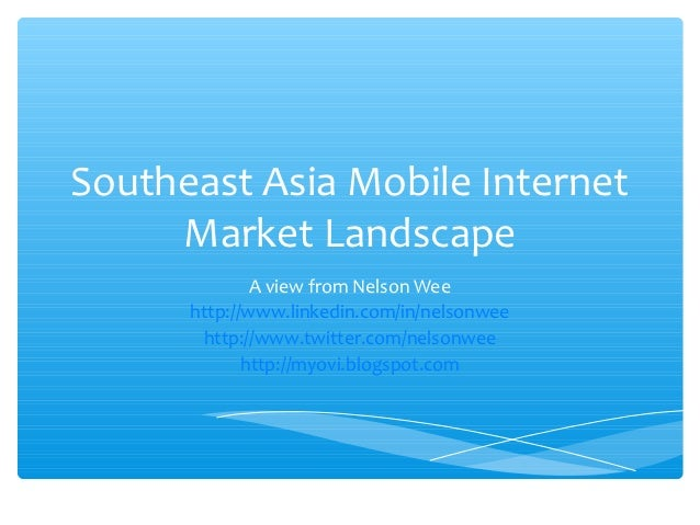 Southeast Asia Mobile Internet Market Landscape - a Nelson Wee view