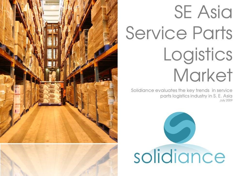 SE Asia Service Parts      Logistics       Market Solidiance evaluates the key trends in service              parts logist...