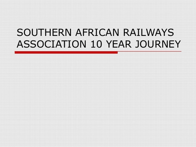 SOUTHERN AFRICAN RAILWAYS ASSOCIATION 10 YEAR JOURNEY