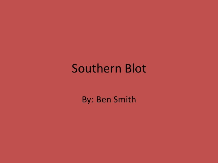 Southern Blot By: Ben Smith