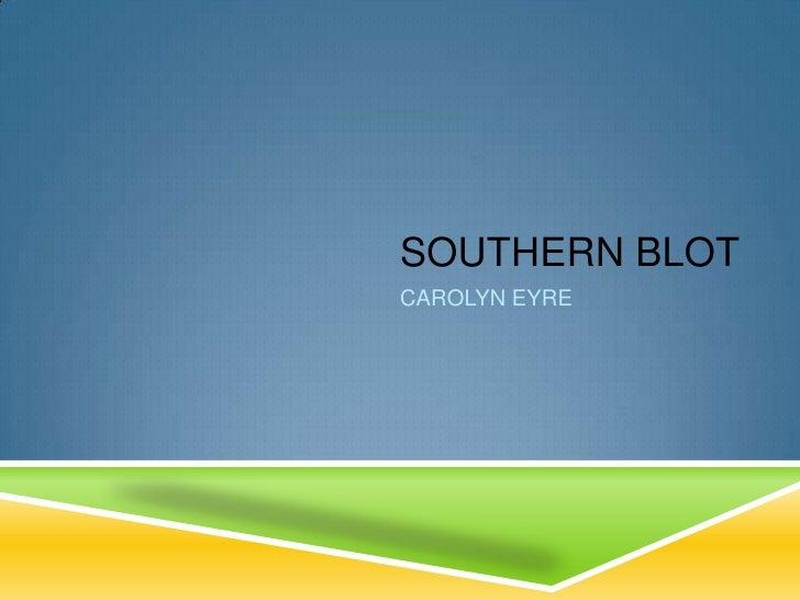 SOUTHERN BLOTCAROLYN EYRE