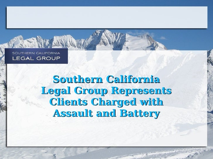 Southern California Legal Group Represents Clients Charged with Assault and Battery