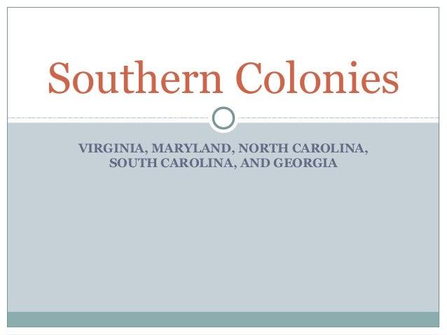 VIRGINIA, MARYLAND, NORTH CAROLINA, SOUTH CAROLINA, AND GEORGIA Southern Colonies