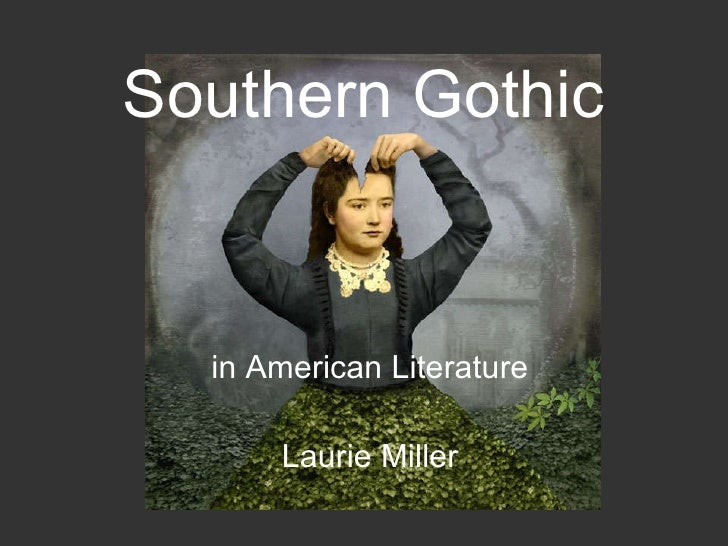 southern gothic fiction Eng160: introduction to literature rachelle chaykin pennsylvania institute of technology.