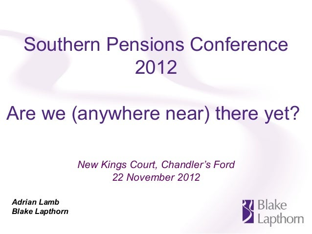 Southern Pensions Conference              2012Are we (anywhere near) there yet?                 New Kings Court, Chandler'...