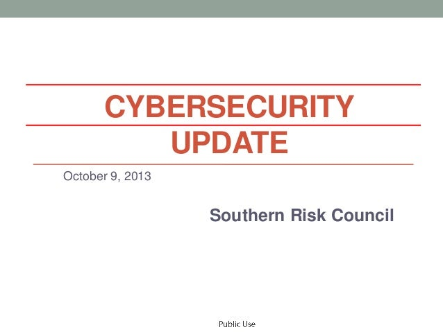 CYBERSECURITY UPDATE October 9, 2013 Southern Risk Council