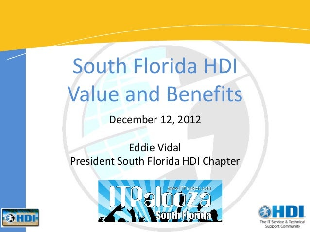 South Florida HDIValue and Benefits        December 12, 2012            Eddie VidalPresident South Florida HDI Chapter