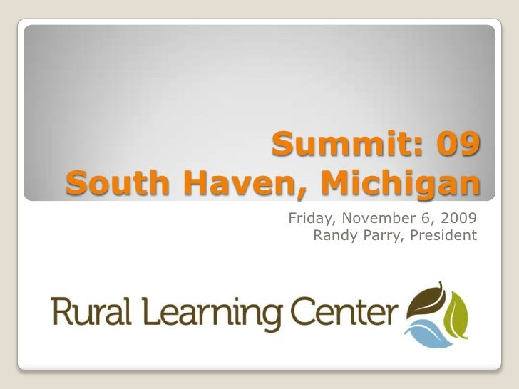 Summit: 09South Haven, Michigan <br />Friday, November 6, 2009<br />Randy Parry, President<br />