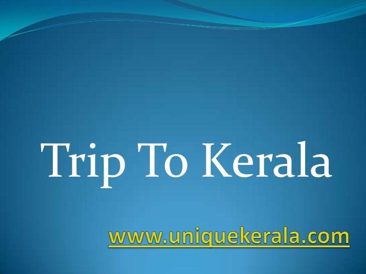 www.uniquekerala.com<br />Trip To Kerala<br />