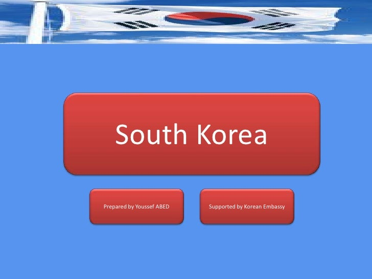 South KoreaPrepared by Youssef ABED   Supported by Korean Embassy