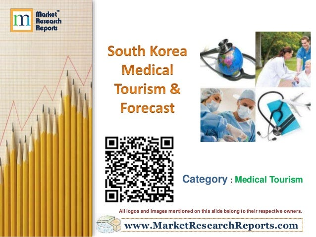 www.MarketResearchReports.com Category : Medical Tourism All logos and Images mentioned on this slide belong to their resp...