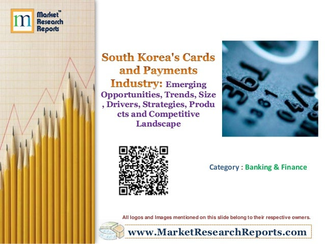 South Korea's Cards and Payments Industry: Emerging Opportunities, Trends, Size, Drivers, Strategies, Products and Competitive Landscape