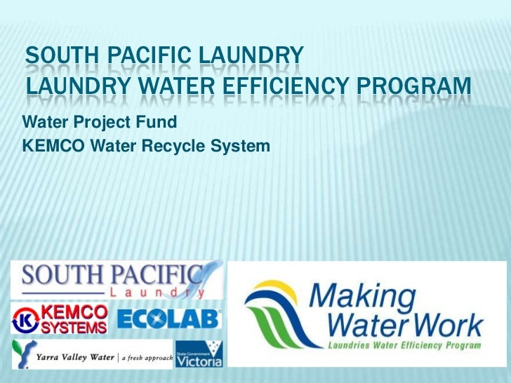 South Pacific LaundryLaundry Water Efficiency Program<br />Water Project Fund<br />KEMCO Water Recycle System<br />