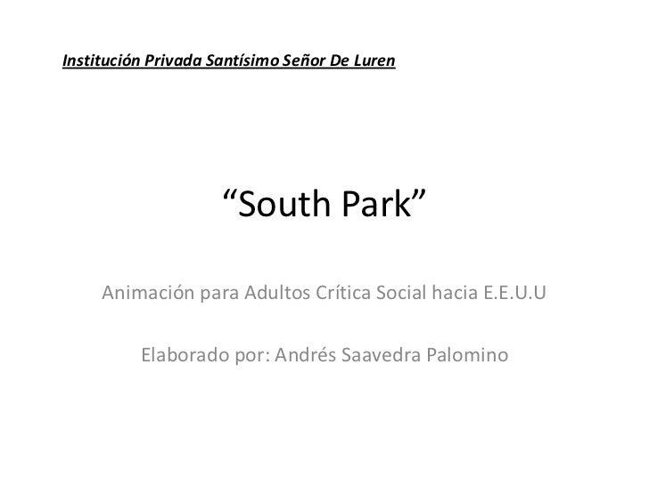 """""""South Park""""<br />Institución Privada Santísimo Señor De Luren<br />Animación para Adultos Crítica Social hacia E.E.U.U<br..."""