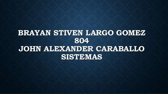 BRAYAN STIVEN LARGO GOMEZ 804 JOHN ALEXANDER CARABALLO SISTEMAS
