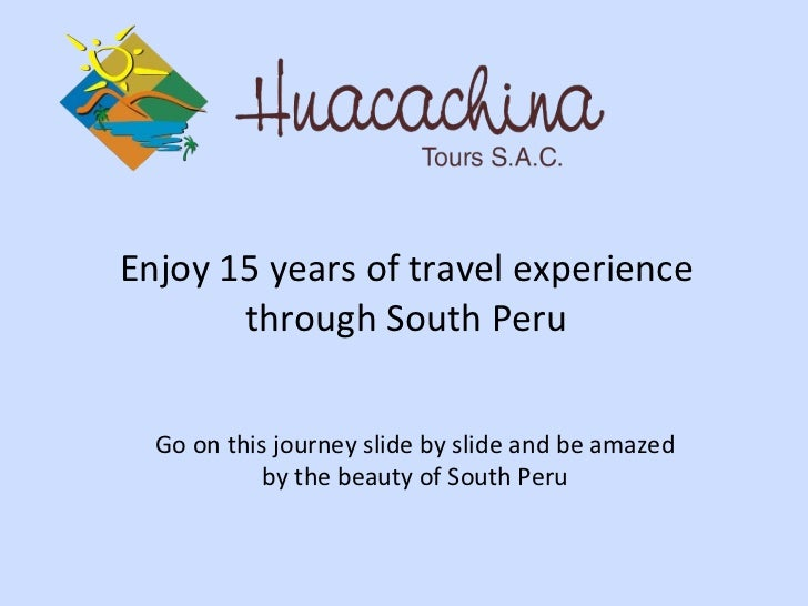 Enjoy 15 years of travel experience through South Peru Go on this journey slide by slide and be amazed by the beauty of So...
