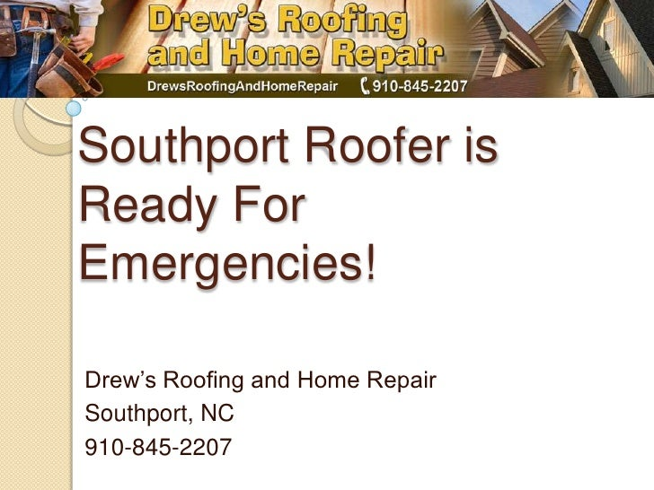 Southport Roofer is Ready For Emergencies!<br />Drew's Roofing and Home Repair<br />Southport, NC<br />910-845-2207<br />