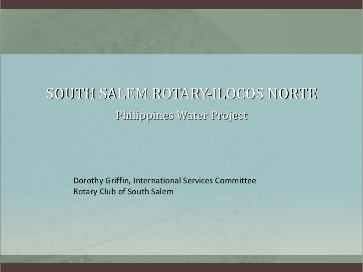 SOUTH SALEM ROTARY-ILOCOS NORTE Philippines Water Project Dorothy Griffin, International Services Committee Rotary Club of...