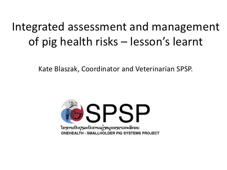Integrated assessment and management   of pig health risks – lesson's learnt     Kate Blaszak, Coordinator and Veterinaria...