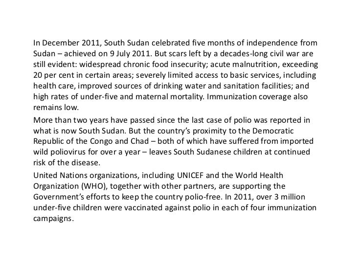 In December 2011, South Sudan celebrated five months of independence fromSudan – achieved on 9 July 2011. But scars left b...