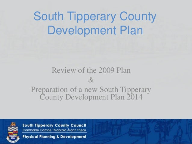 South Tipperary County  Development Plan      Review of the 2009 Plan                  &Preparation of a new South Tippera...