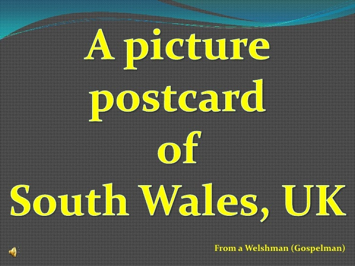 A picture postcard<br />of <br />South Wales, UK<br />From a Welshman (Gospelman)<br />