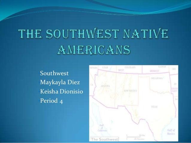 •Southwest•Maykayla Diez•Keisha Dionisio•Period 4