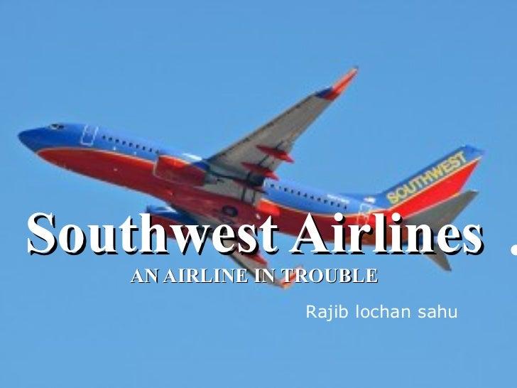 Southwest Airlines AN AIRLINE IN TROUBLE Rajib lochan sahu
