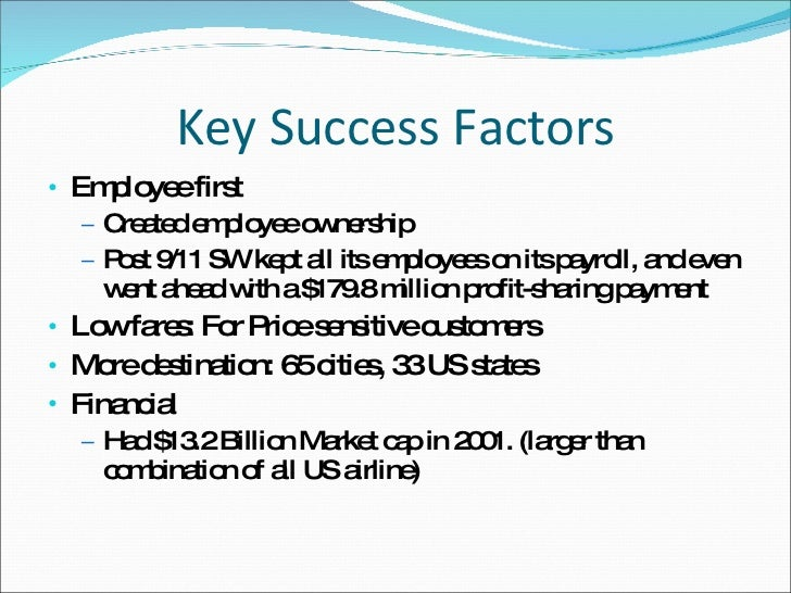 southwest airlines key success factors What are the key success factors in the european airline industry more about key functions of airlines southwest airlines (a) 1324 words | 6 pages.