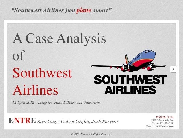 """Southwest Airlines just plane smart""A Case AnalysisofSouthwestAirlines12 April 2012 – Longview Hall, LeTourneau Univerist..."