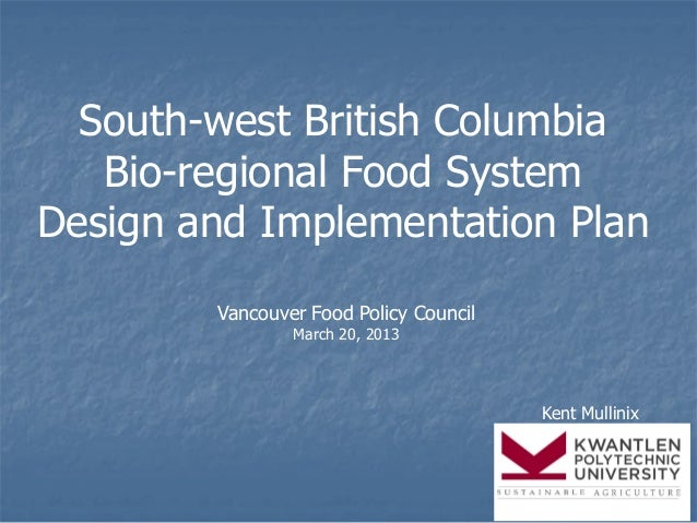 South-west British Columbia   Bio-regional Food SystemDesign and Implementation Plan        Vancouver Food Policy Council ...